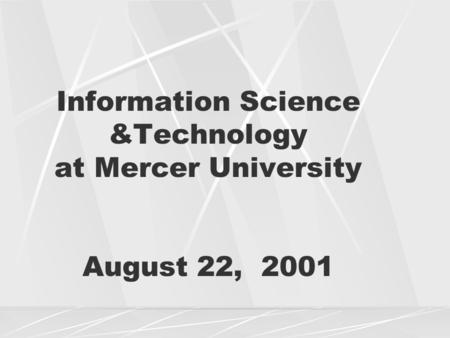 Information Science &Technology at Mercer University August 22, 2001.