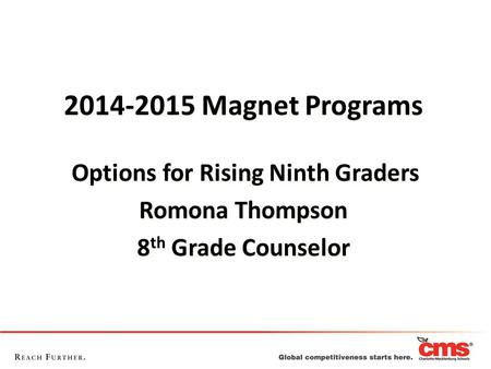 2014-2015 Magnet Programs Options for Rising Ninth Graders Romona Thompson 8 th Grade Counselor 2014-2015 Magnet Programs Options for Rising Ninth Graders.