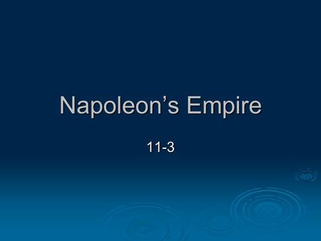 Napoleon's Empire 11-3. Building the Empire  1799 (when Napoleon first gained power) France was at war with Russia, G. Brit, Austria Russia, G. Brit,