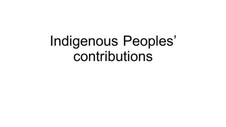 Indigenous Peoples' contributions. Food Edible plants domesticated by Indians have become major staples in the diets of peoples all around the world.