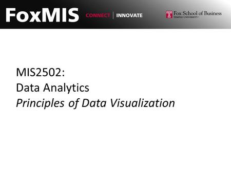 MIS2502: Data Analytics Principles of Data Visualization.