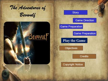 The Adventures of Beowulf Game Direction Story Credits Copyright Notice Game Preparation Objectives Game Preparation Play the Game.