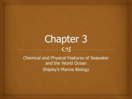 Chemical and Physical Features of Seawater and the World Ocean Shipley's Marine Biology.