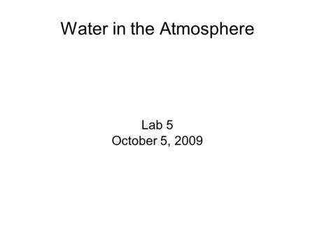 Water in the Atmosphere Lab 5 October 5, 2009. Water Is Important!!!