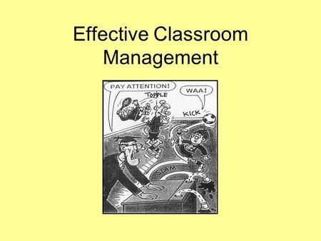Effective Classroom Management. Work in two's or threes 5 Minutes: From your teaching experience so far, list the things that you have found difficult.