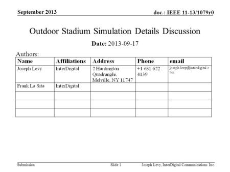 Submission doc.: IEEE 11-13/1079r0 September 2013 Joseph Levy, InterDigital Communications Inc.Slide 1 Outdoor Stadium Simulation Details Discussion Date: