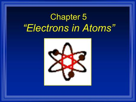 "Chapter 5 ""Electrons in Atoms"". Section 5.1 Models of the Atom l OBJECTIVES: Identify the inadequacies in the Rutherford atomic model."