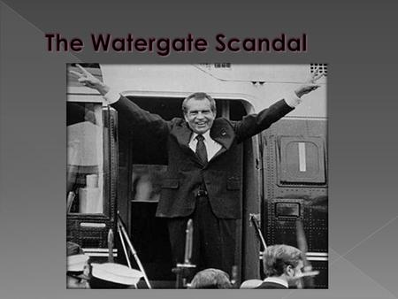  Watergate scandal rocked the USA in early 1970s  Started small and escalated › Phase 1: CREEP › Phase 2: Did Nixon know? › Phase 3: Battle for the.