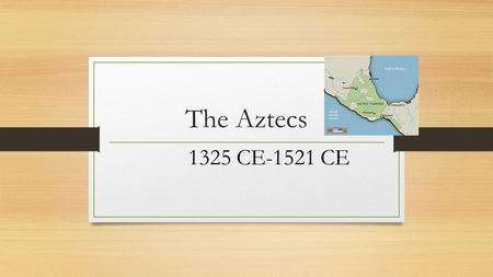 The Aztecs 1325 CE-1521 CE. The Aztec build an empire Aztec were farmers who migrated from northern Mexico to central Mexico. Settled on swampy island.