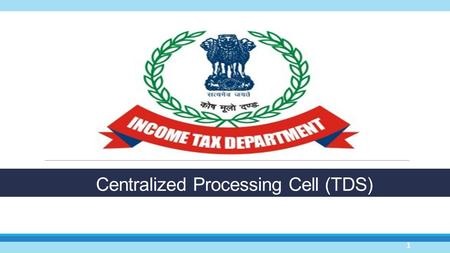 Centralized Processing Cell (TDS) 1. Deductor TRACES.