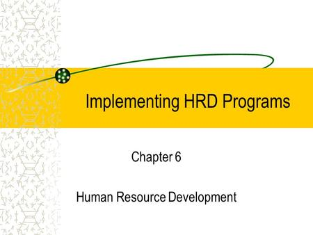 Implementing HRD Programs Chapter 6 Human Resource Development.