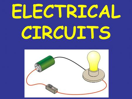 ELECTRICAL CIRCUITS. What is an electric current? Electric Current - a flow of electrons from the (+) terminal to the (-) terminal of a cell/battery through.