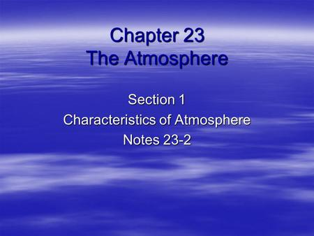 Chapter 23 The Atmosphere Section 1 Characteristics of Atmosphere Notes 23-2.