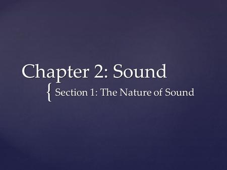 { Chapter 2: Sound Section 1: The Nature of Sound.