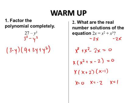 WARM UP 1. Factor the polynomial completely. 27 – y 3 2. What are the real number solutions of the equation 2x = x 2 + x 3 ?