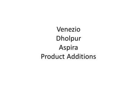 Venezio Dholpur Aspira Product Additions. Duracast Dholpur – Product Benefit as in the PIS.