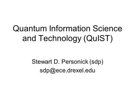 Quantum Information Science and Technology (QuIST) Stewart D. Personick (sdp)