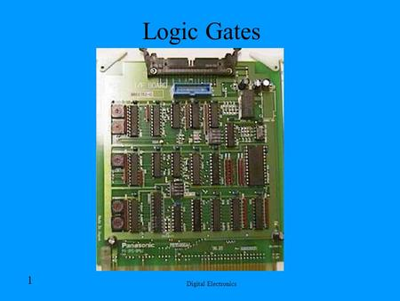 Digital Electronics 1 Logic Gates Digital Electronics 2 Interest Sensor Technology in digital cameras use CCD and CMOS technology to convert light into.