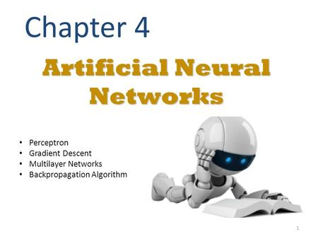 Artificial Neural Networks Chapter 4 Perceptron Gradient Descent Multilayer Networks Backpropagation Algorithm 1.