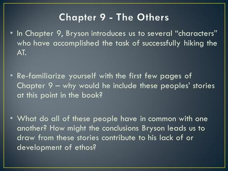 "In Chapter 9, Bryson introduces us to several ""characters"" who have accomplished the task of successfully hiking the AT. Re-familiarize yourself with the."