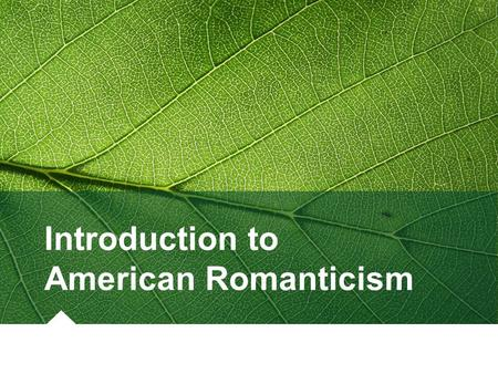 Introduction to American Romanticism. Romanticism: The Movement Time Frame: late 18th century - early 20th century Origins First appearance in Germany.