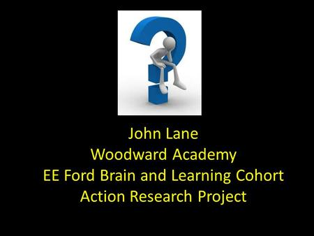 John Lane Woodward Academy EE Ford Brain and Learning Cohort Action Research Project.