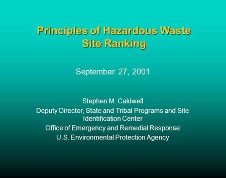 Principles of Hazardous Waste Site Ranking September 27, 2001 Stephen M. Caldwell Deputy Director, State and Tribal Programs and Site Identification Center.