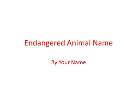 Endangered Animal Name By Your Name. Name & Description Description of your animal Picture.