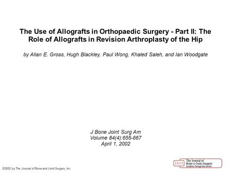 The Use of Allografts in Orthopaedic Surgery - Part II: The Role of Allografts in Revision Arthroplasty of the Hip by Allan E. Gross, Hugh Blackley, Paul.