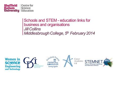 Schools and STEM - education links for business and organisations Jill Collins Middlesbrough College, 5 th February 2014.