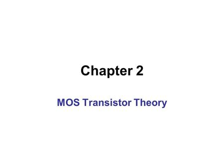 Chapter 2 MOS Transistor Theory. NMOS Operation Region.