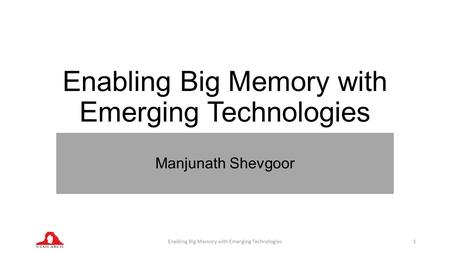 Enabling Big Memory with Emerging Technologies Manjunath Shevgoor Enabling Big Memory with Emerging Technologies1.