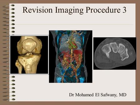 Revision Imaging Procedure 3 Dr Mohamed El Safwany, MD.