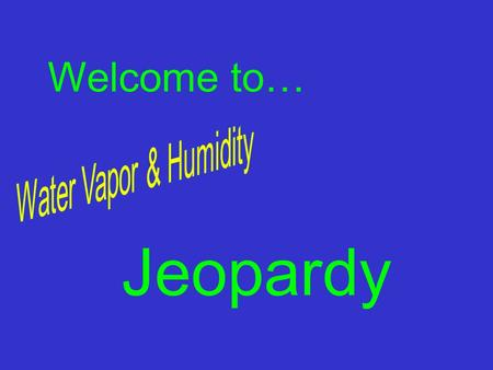 Jeopardy Welcome to… Welcome to Jeopardy. Remember to wait to be called on. Use your knowledge to answer the questions. Good Luck!