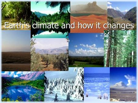 Earth's climate and how it changes