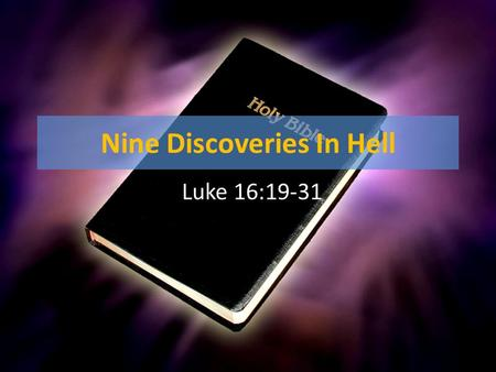 "Nine Discoveries In Hell Luke 16:19-31. Nine Discoveries In Hell 1.Eternal Punishment Is Real!  Luke 16:23; Matthew 25:46 ""The fool hath said in his."