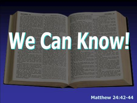 Matthew 24:42-44 Helpful chapters you might mark for this morning's lesson: Matthew 24 Mark 13.