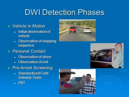DWI Detection Phases  Vehicle in Motion Initial observation of vehicle Initial observation of vehicle Observation of stopping sequence Observation of.