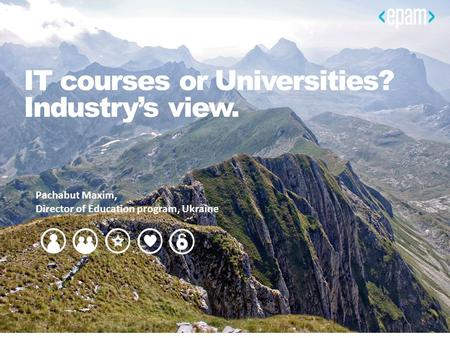 IT courses or Universities? Industry's view. Pachabut Maxim, Director of Education program, Ukraine.