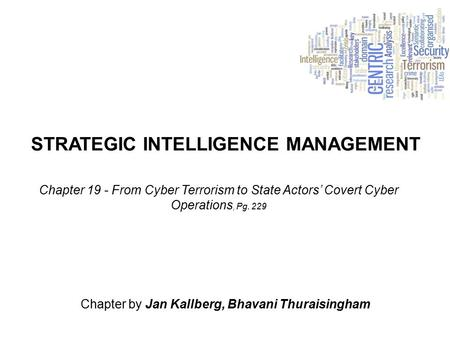 STRATEGIC INTELLIGENCE MANAGEMENT Chapter by Jan Kallberg, Bhavani Thuraisingham Chapter 19 - From Cyber Terrorism to State Actors' Covert Cyber Operations,