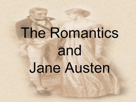 The Romantics and Jane Austen. The Romantic Period 1798 - 1832 Lyrical Ballads by William Wordsworth and Samuel Taylor Coleridge Many revolutions in industry.