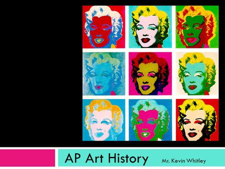 "AP Art History Mr. Kevin Whitley. What is Art History?  The story of what it means to be ""human""  The study of the oldest form of communication.  Making."