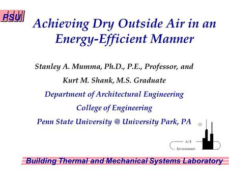 Achieving Dry Outside Air in an Energy-Efficient Manner PSU Building Thermal and Mechanical Systems Laboratory Environment A/E Stanley A. Mumma, Ph.D.,