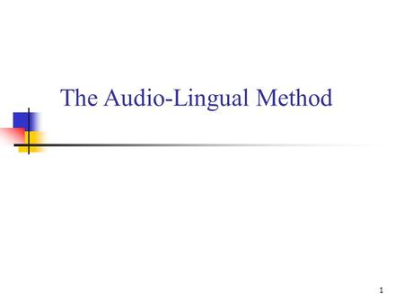 The Audio-Lingual Method 1. Background In the period of World War II, United States required linguists to set up special training program which would.