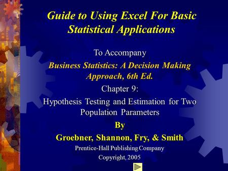 Guide to Using Excel For Basic Statistical Applications To Accompany Business Statistics: A Decision Making Approach, 6th Ed. Chapter 9: Hypothesis Testing.
