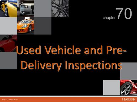 Used Vehicle and Pre- Delivery Inspections chapter 70.