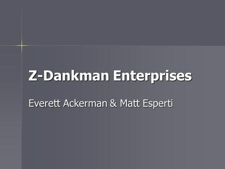 Z-Dankman Enterprises Everett Ackerman & Matt Esperti.