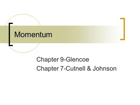 Momentum Chapter 9-Glencoe Chapter 7-Cutnell & Johnson.