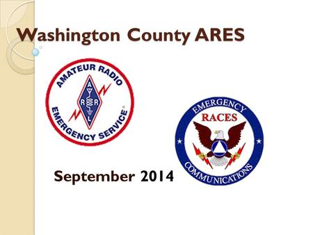 Washington County ARES September 2014. Visitors Upgrades & Certificates Unit Certification.