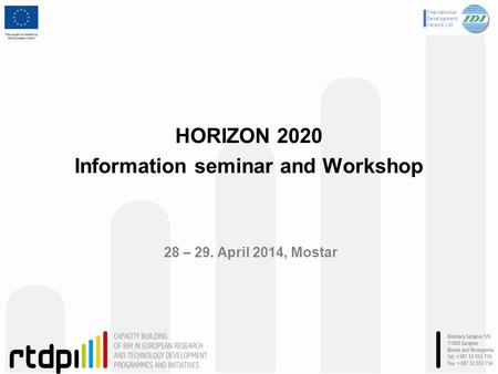 HORIZON 2020 Information seminar and Workshop 28 – 29. April 2014, Mostar.